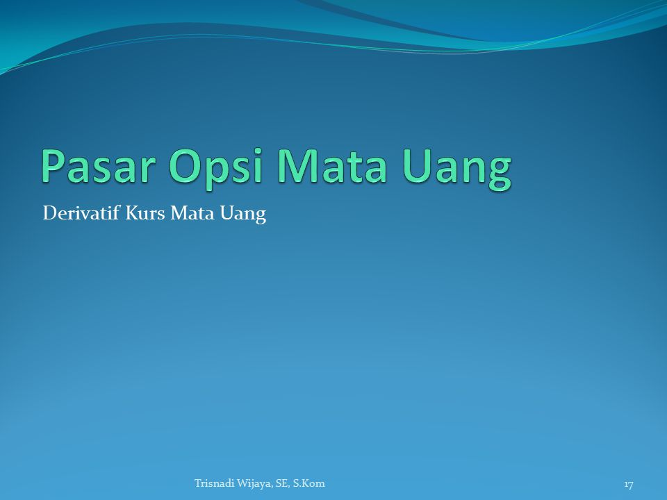 Derivatif Kurs Mata Uang Trisnadi Wijaya, SE, S.Kom17