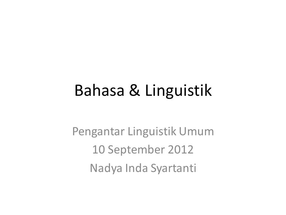 Bahasa & Linguistik Pengantar Linguistik Umum 10 September 2012 Nadya Inda Syartanti