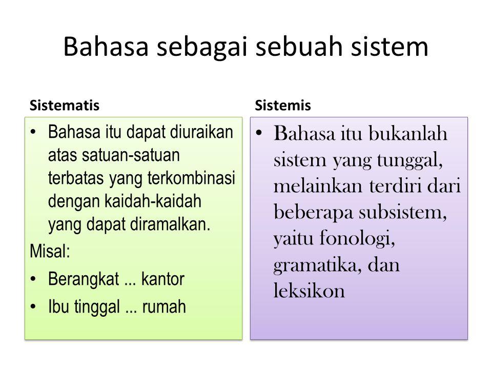 Bahasa sebagai sebuah sistem Sistematis Bahasa itu dapat diuraikan atas satuan-satuan terbatas yang terkombinasi dengan kaidah-kaidah yang dapat diram