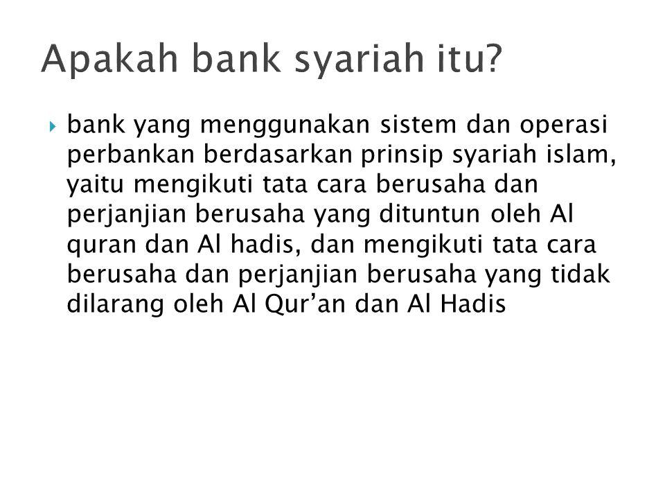  bank yang menggunakan sistem dan operasi perbankan berdasarkan prinsip syariah islam, yaitu mengikuti tata cara berusaha dan perjanjian berusaha yang dituntun oleh Al quran dan Al hadis, dan mengikuti tata cara berusaha dan perjanjian berusaha yang tidak dilarang oleh Al Qur'an dan Al Hadis