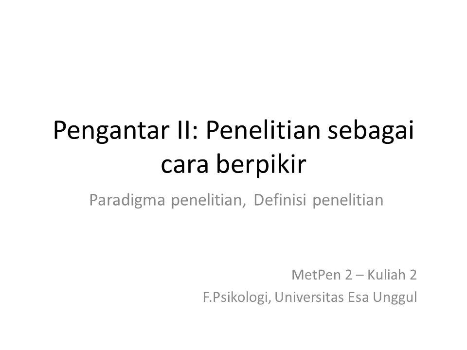 Pengantar II: Penelitian sebagai cara berpikir Paradigma penelitian, Definisi penelitian MetPen 2 – Kuliah 2 F.Psikologi, Universitas Esa Unggul