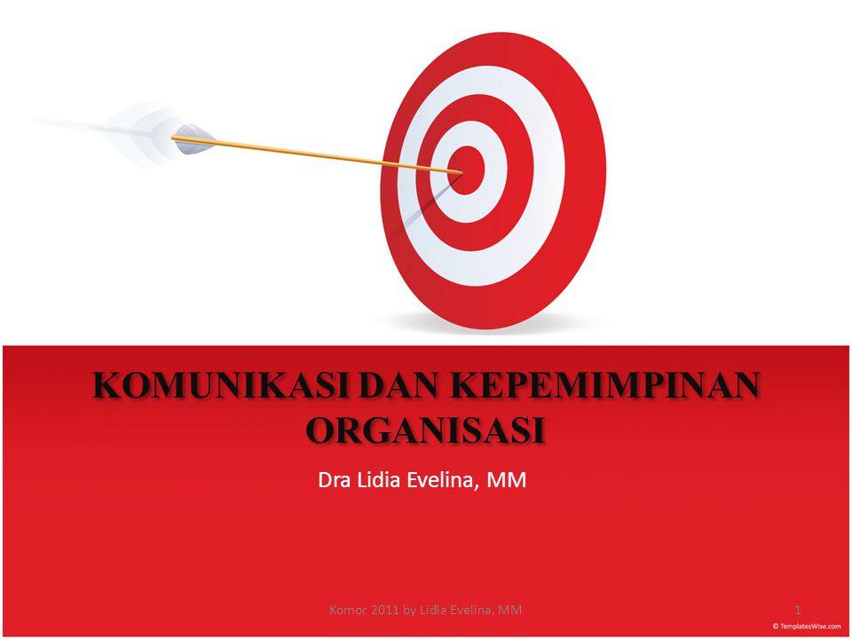 KOMUNIKASI DAN KEPEMIMPINAN ORGANISASI Dra Lidia Evelina, MM 1Komor 2011 by Lidia Evelina, MM