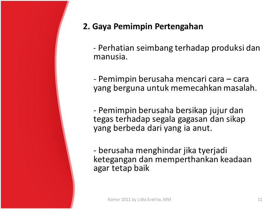 2. Gaya Pemimpin Pertengahan - Perhatian seimbang terhadap produksi dan manusia. - Pemimpin berusaha mencari cara – cara yang berguna untuk memecahkan