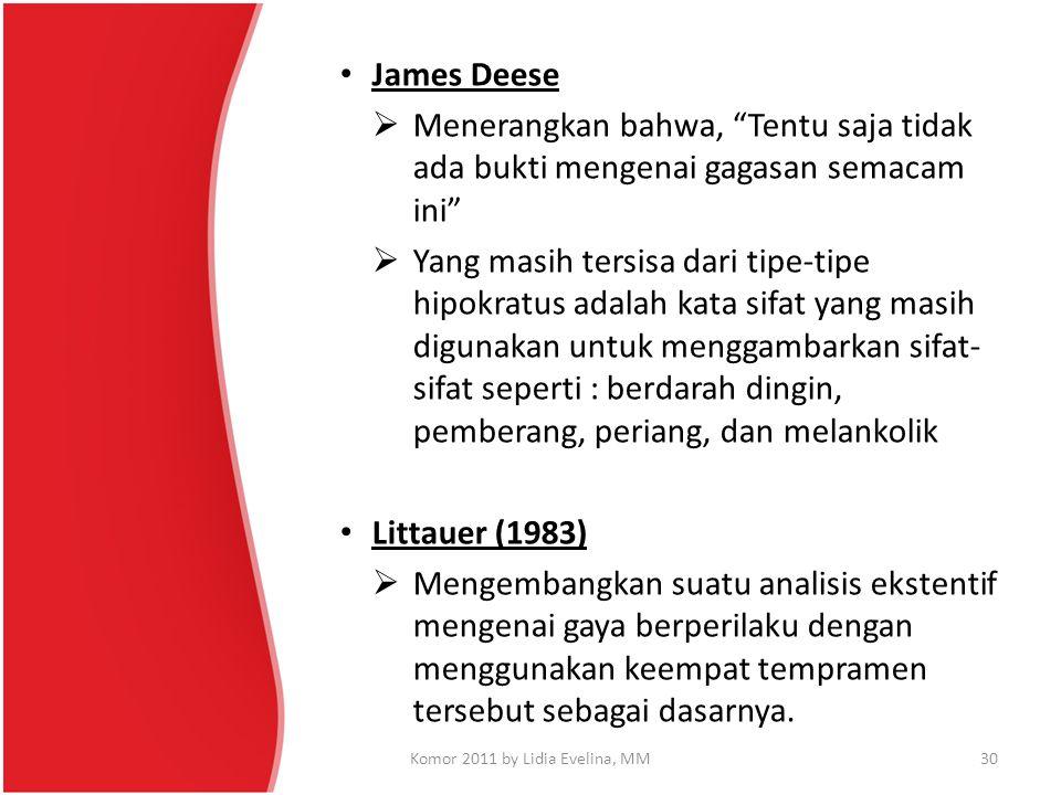 """James Deese  Menerangkan bahwa, """"Tentu saja tidak ada bukti mengenai gagasan semacam ini""""  Yang masih tersisa dari tipe-tipe hipokratus adalah kata"""