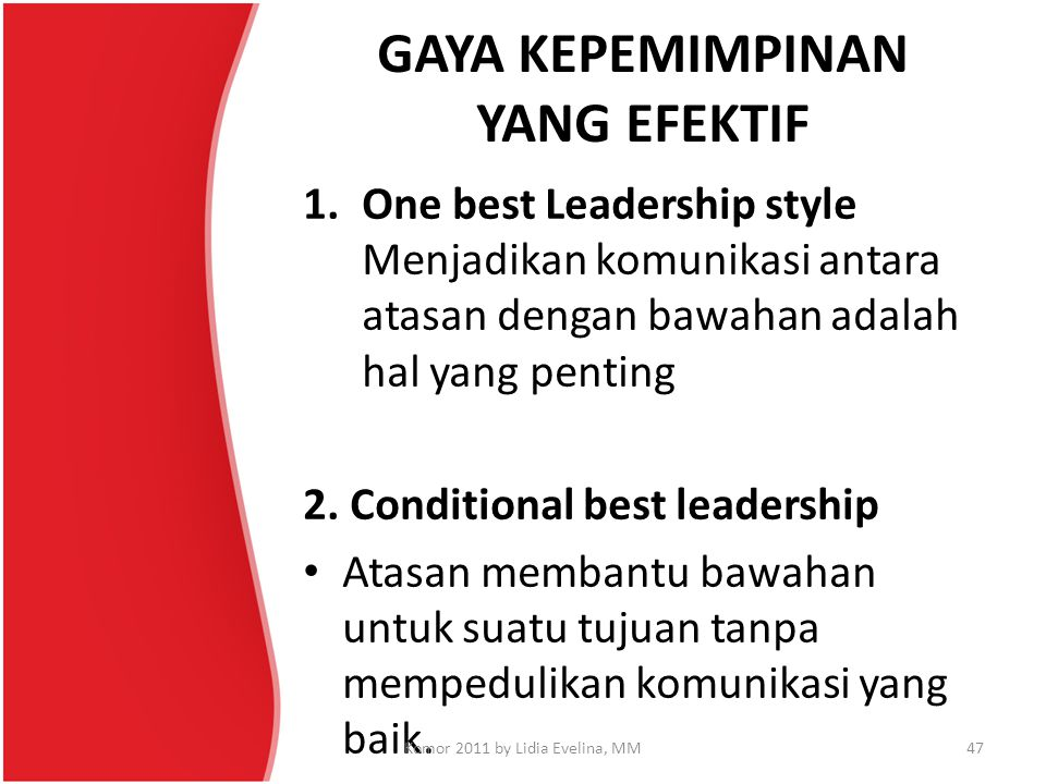 GAYA KEPEMIMPINAN YANG EFEKTIF 1.One best Leadership style Menjadikan komunikasi antara atasan dengan bawahan adalah hal yang penting 2. Conditional b