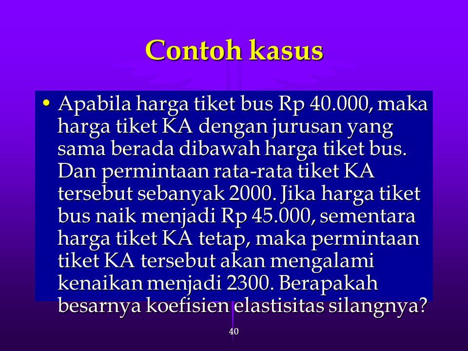 40 Contoh kasus Apabila harga tiket bus Rp 40.000, maka harga tiket KA dengan jurusan yang sama berada dibawah harga tiket bus. Dan permintaan rata-ra