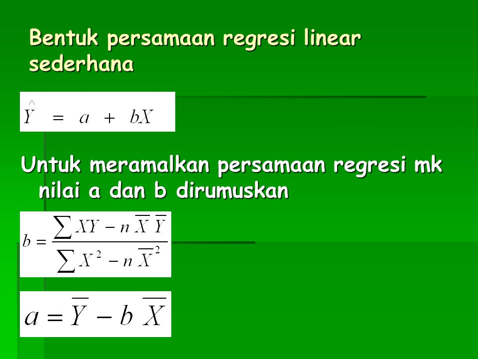 Bentuk persamaan regresi linear sederhana Untuk meramalkan persamaan regresi mk nilai a dan b dirumuskan