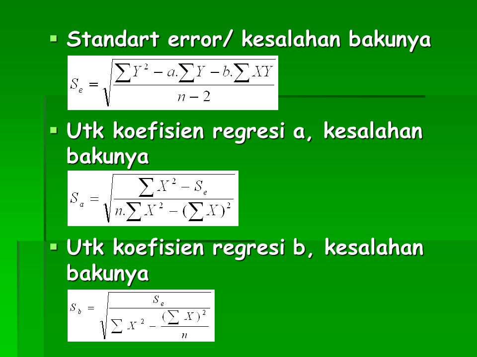  Standart error/ kesalahan bakunya  Utk koefisien regresi a, kesalahan bakunya  Utk koefisien regresi b, kesalahan bakunya