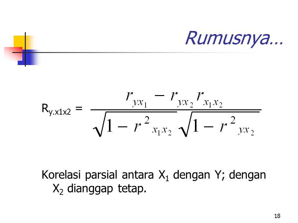 18 Rumusnya… R y.x1x2 = Korelasi parsial antara X 1 dengan Y; dengan X 2 dianggap tetap.