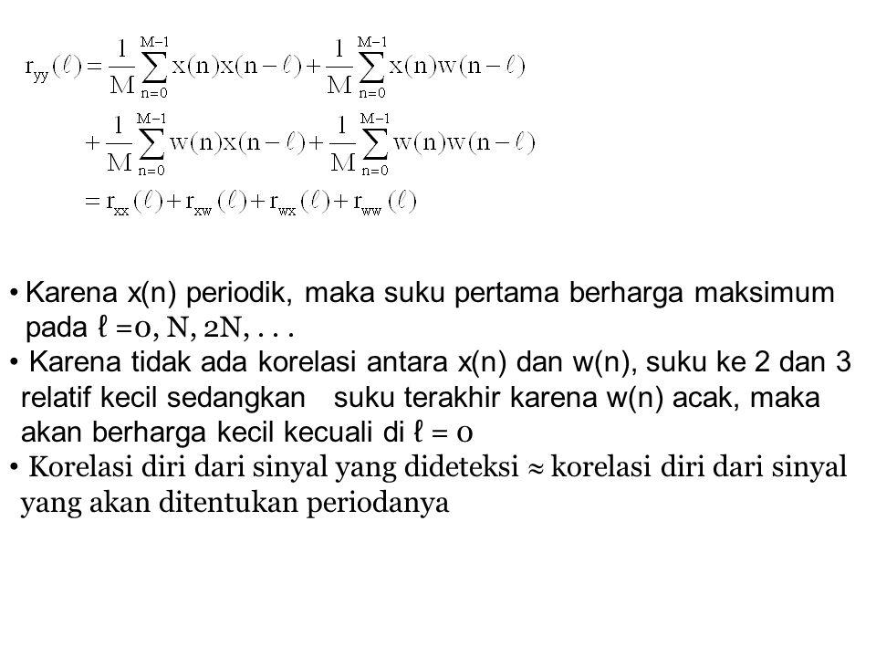 Karena x(n) periodik, maka suku pertama berharga maksimum pada ℓ =0, N, 2N,... Karena tidak ada korelasi antara x(n) dan w(n), suku ke 2 dan 3 relatif