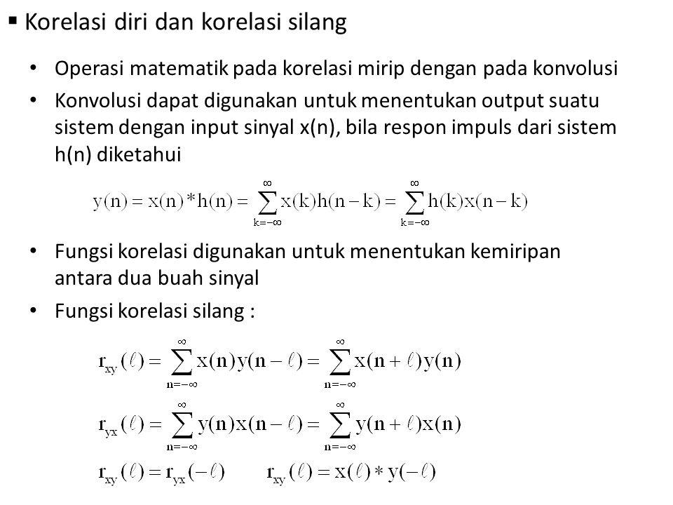  Korelasi diri dan korelasi silang Operasi matematik pada korelasi mirip dengan pada konvolusi Konvolusi dapat digunakan untuk menentukan output suat
