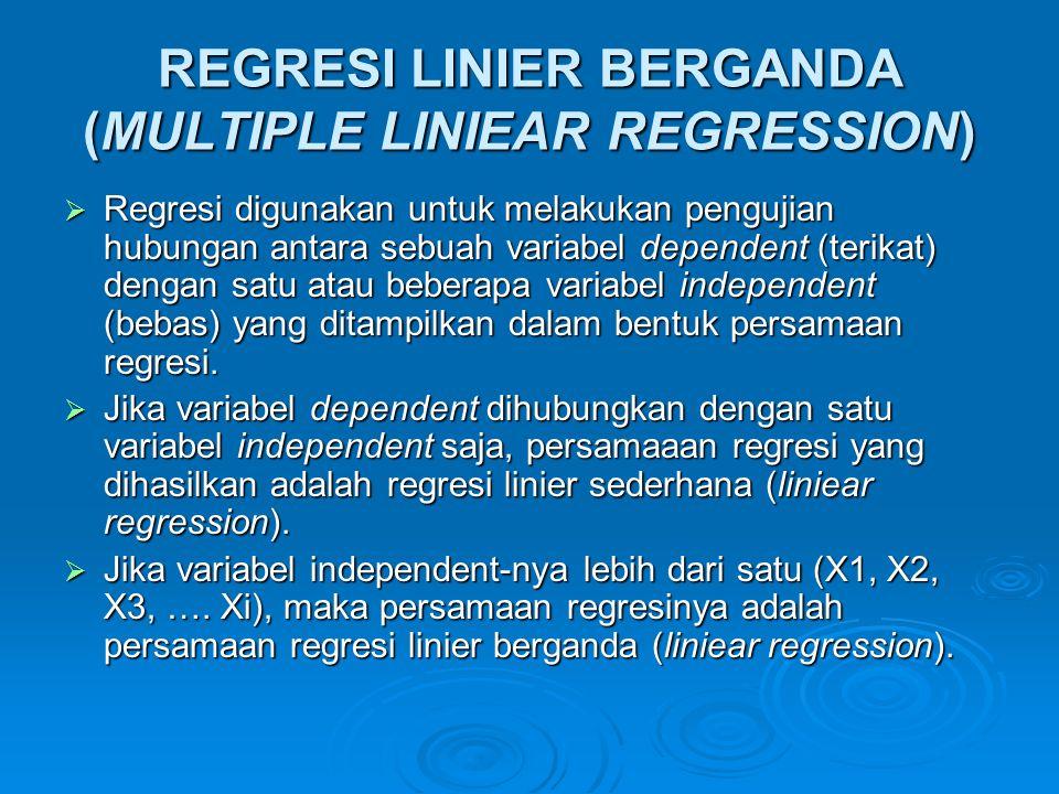 REGRESI LINIER BERGANDA (MULTIPLE LINIEAR REGRESSION)  Regresi digunakan untuk melakukan pengujian hubungan antara sebuah variabel dependent (terikat