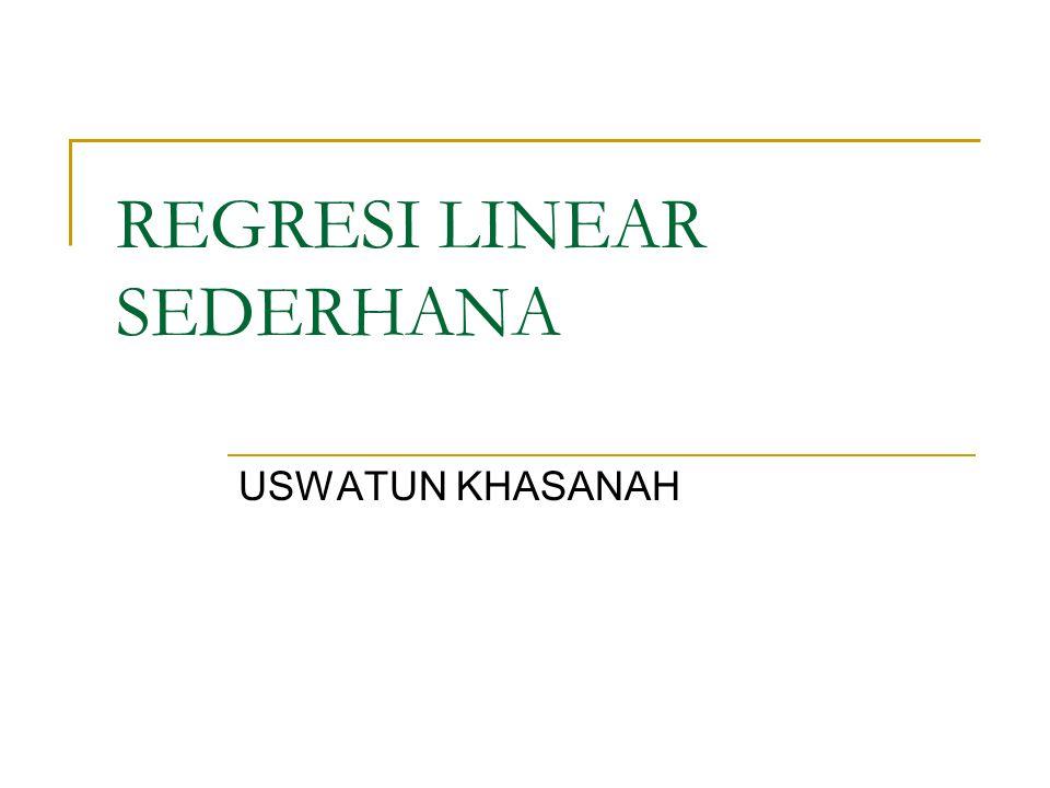 REGRESI LINEAR SEDERHANA USWATUN KHASANAH