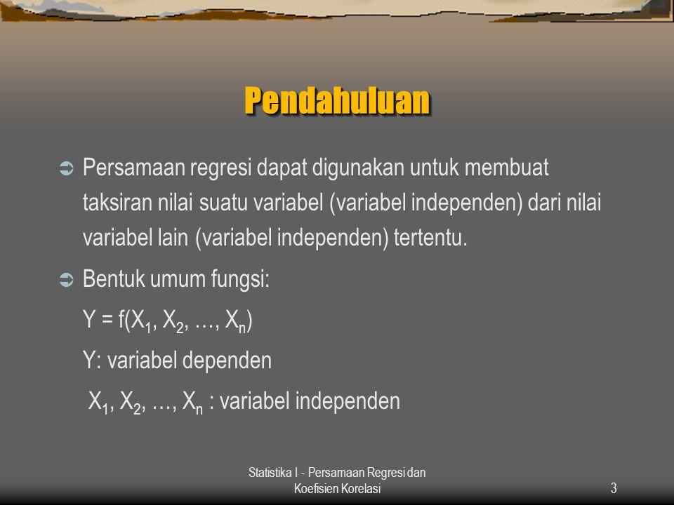 Statistika I - Persamaan Regresi dan Koefisien Korelasi3 PendahuluanPendahuluan  Persamaan regresi dapat digunakan untuk membuat taksiran nilai suatu