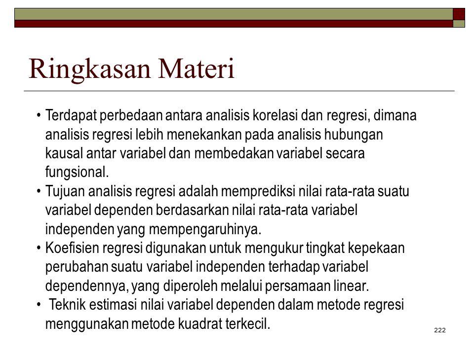222 Ringkasan Materi Terdapat perbedaan antara analisis korelasi dan regresi, dimana analisis regresi lebih menekankan pada analisis hubungan kausal a
