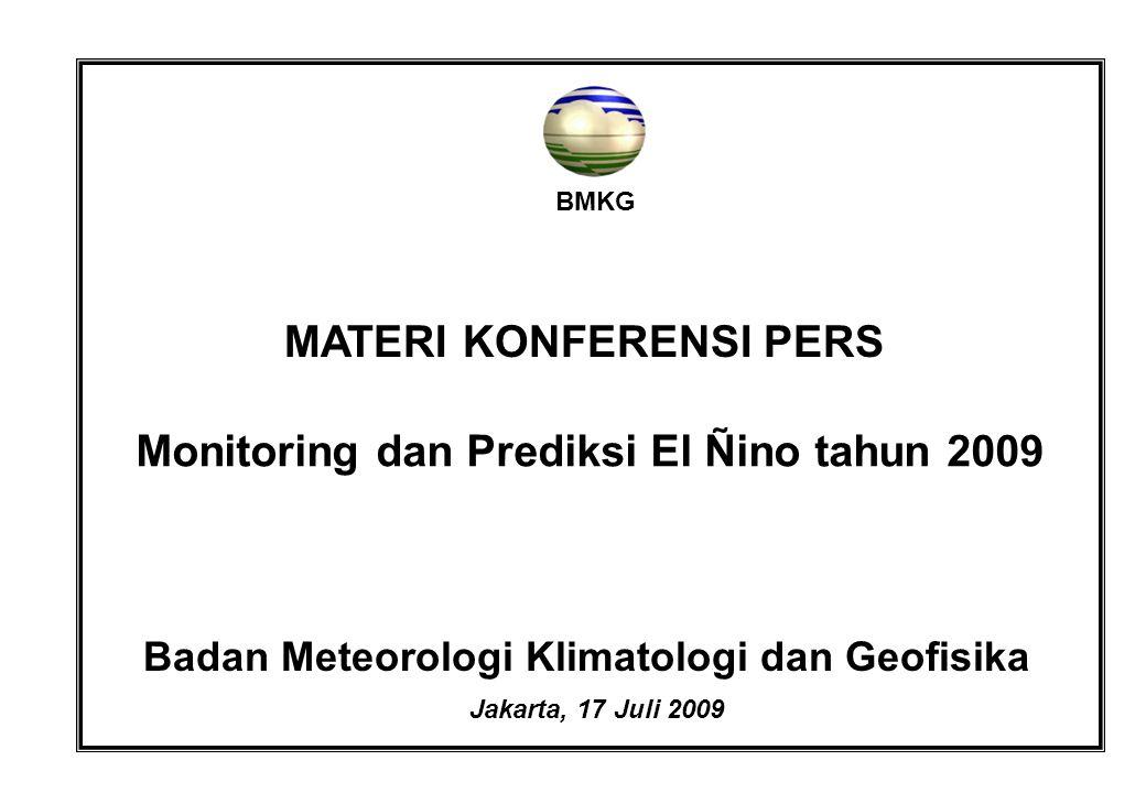 BMKG MATERI KONFERENSI PERS Monitoring dan Prediksi El Ñino tahun 2009 Badan Meteorologi Klimatologi dan Geofisika Jakarta, 17 Juli 2009