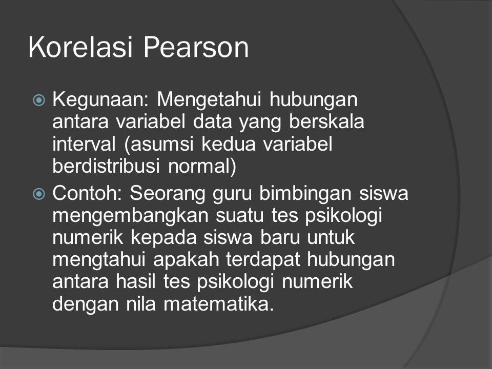 Korelasi Pearson  Kegunaan: Mengetahui hubungan antara variabel data yang berskala interval (asumsi kedua variabel berdistribusi normal)  Contoh: Se