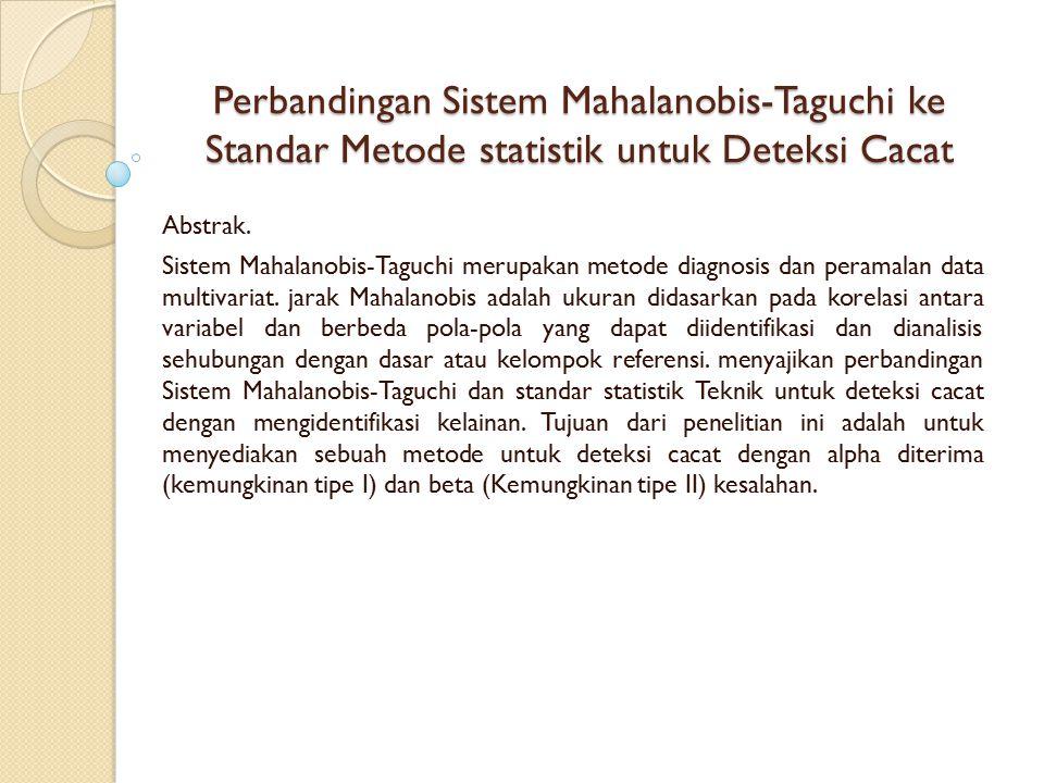 Perbandingan Sistem Mahalanobis-Taguchi ke Standar Metode statistik untuk Deteksi Cacat Abstrak. Sistem Mahalanobis-Taguchi merupakan metode diagnosis