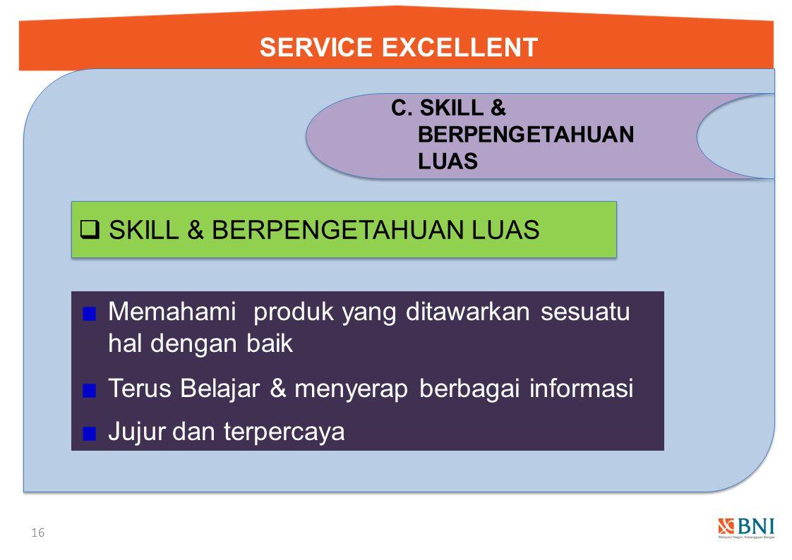 SERVICE EXCELLENT 15 B. SIKAP & PERILAKU  CARE  Memberikan perhatian  Empaty  Sikap petugas ketika menginterupsi pelayanan  Jumlah interupsi dan