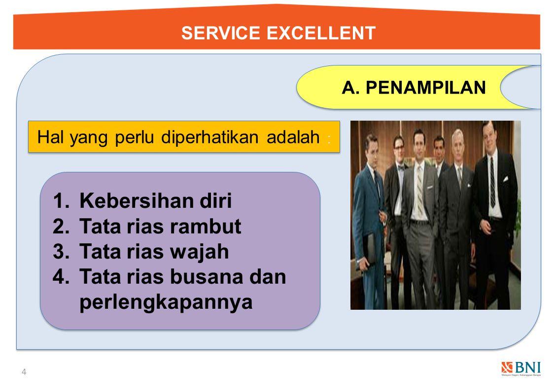 SERVICE EXCELLENT 3 Hal yang diperlukan untuk mengembangkan service excellent 3 3 A.Penampilan B.Sikap Perilaku C.Skill & Berpengetahuan Luas A.Penamp