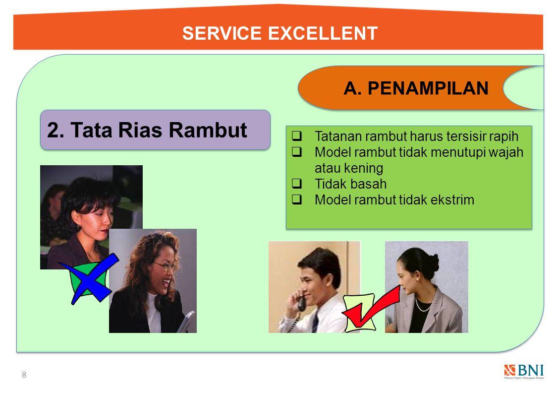 SERVICE EXCELLENT 7 A.PENAMPILAN g. Baju -Perhatikan kebersihan krah pergelangan tangan -Hindari pemakaian baju yang sudah berbau keringat g. Baju -Pe