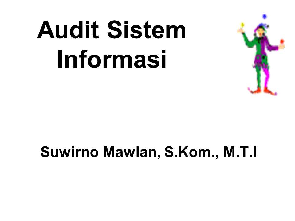 Suwirno Mawlan, S.Kom., M.T.I Audit Sistem Informasi