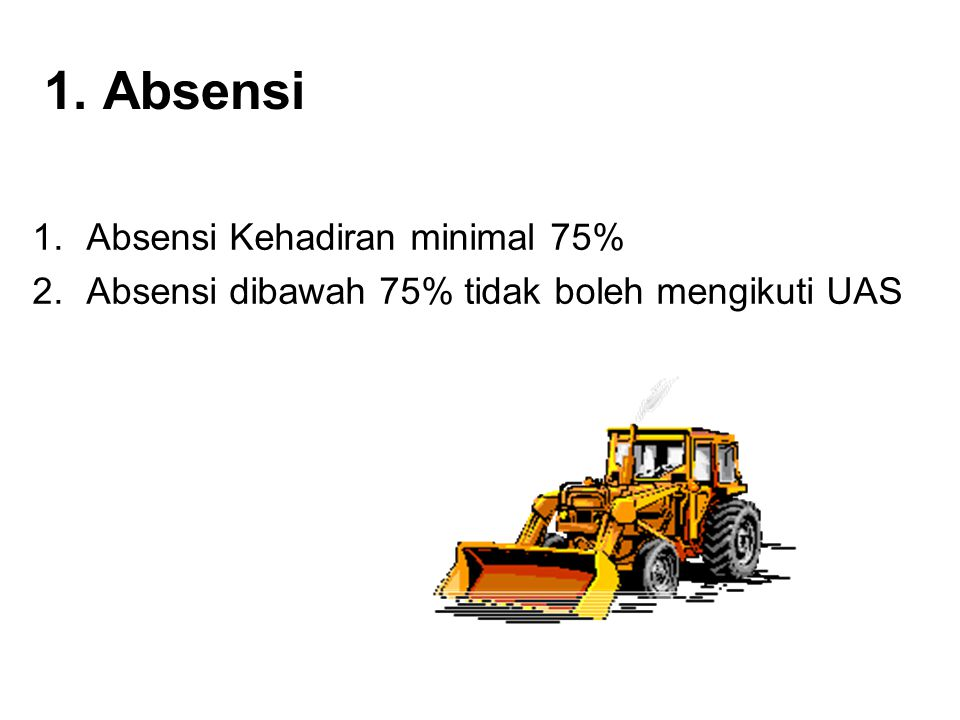 1. Absensi 1.Absensi Kehadiran minimal 75% 2.Absensi dibawah 75% tidak boleh mengikuti UAS