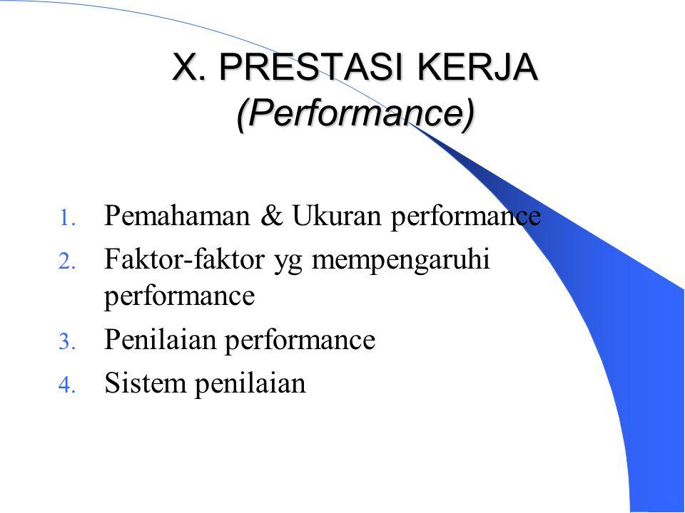 X.PRESTASI KERJA (Performance) 1. Pemahaman & Ukuran performance 2.