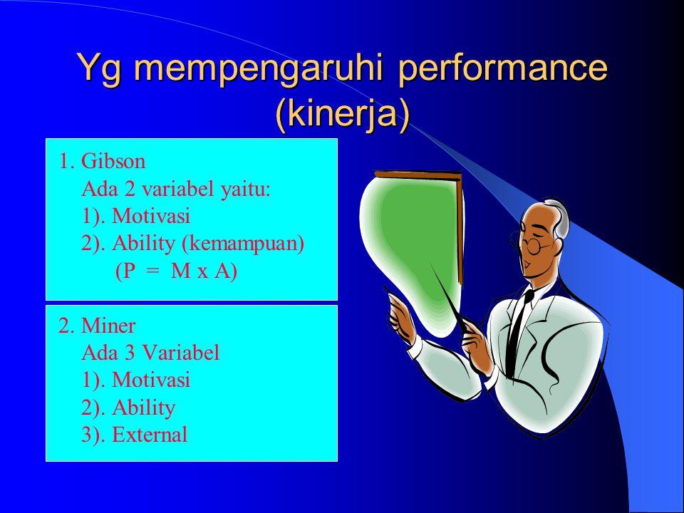 Yg mempengaruhi performance (kinerja) 1.Gibson Ada 2 variabel yaitu: 1).