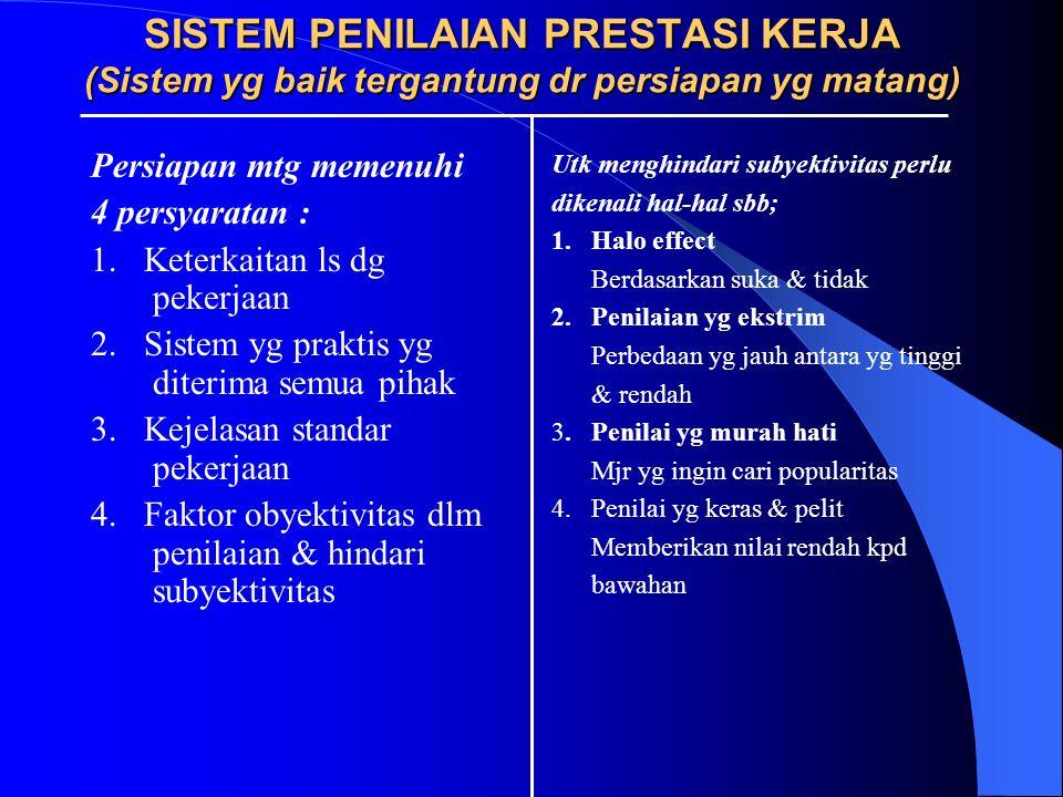SISTEM PENILAIAN PRESTASI KERJA (Sistem yg baik tergantung dr persiapan yg matang) Persiapan mtg memenuhi 4 persyaratan : 1.