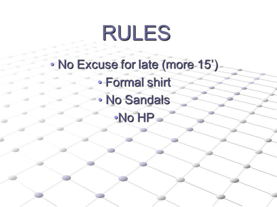 RULES No Excuse for late (more 15') No Excuse for late (more 15') Formal shirt Formal shirt No Sandals No Sandals No HPNo HP