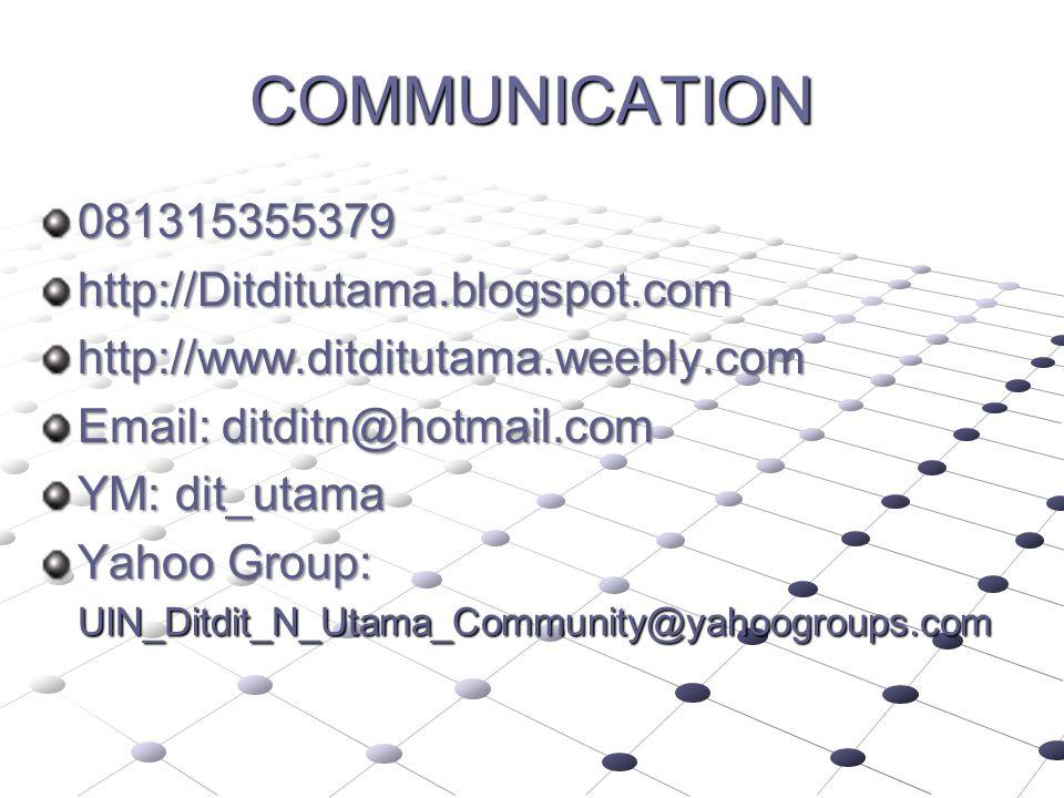 COMMUNICATION 081315355379http://Ditditutama.blogspot.comhttp://www.ditditutama.weebly.com Email: ditditn@hotmail.com YM: dit_utama Yahoo Group: UIN_D