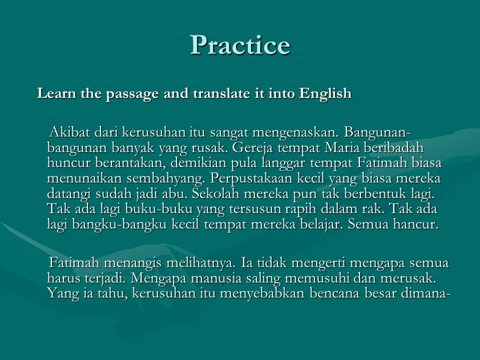 Practice Learn the passage and translate it into English Learn the passage and translate it into English Akibat dari kerusuhan itu sangat mengenaskan.