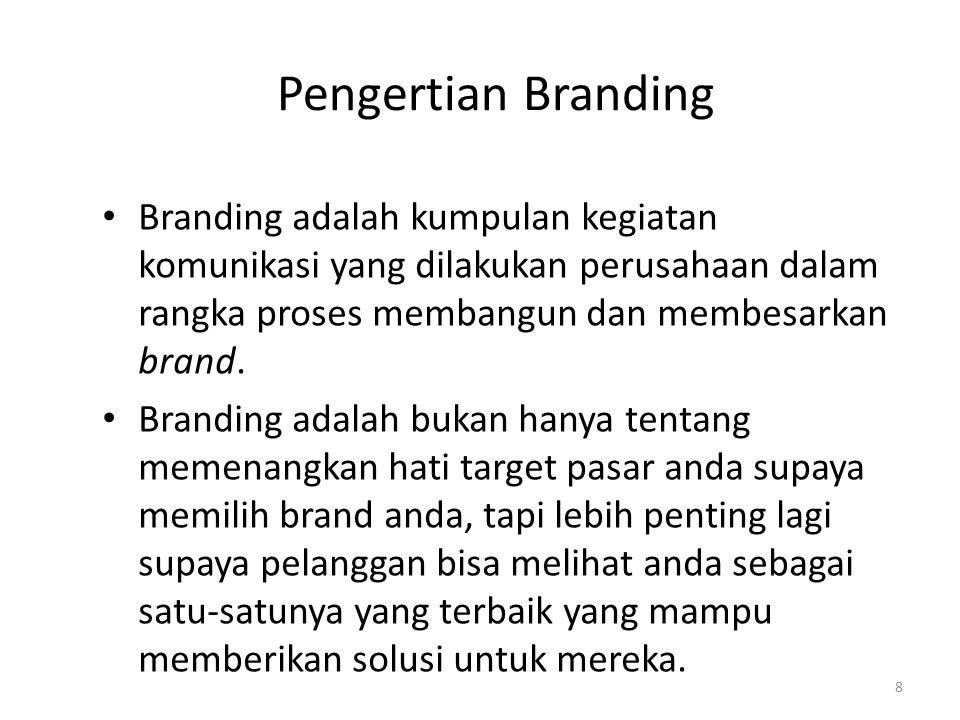 Pengertian Branding Branding adalah kumpulan kegiatan komunikasi yang dilakukan perusahaan dalam rangka proses membangun dan membesarkan brand. Brandi