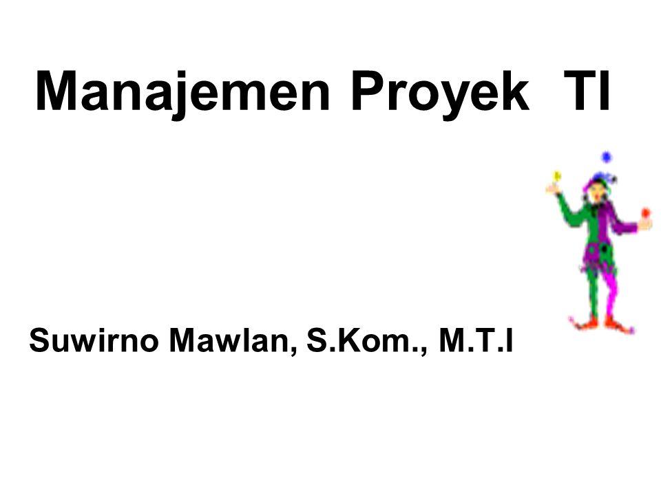 Suwirno Mawlan, S.Kom., M.T.I Manajemen Proyek TI