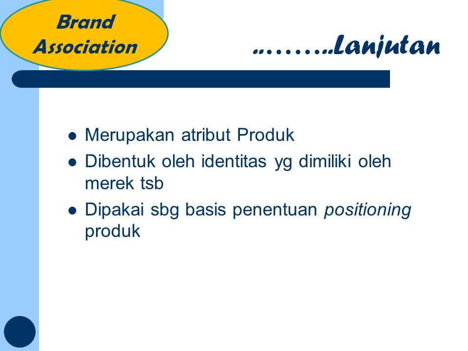 Merupakan atribut Produk Dibentuk oleh identitas yg dimiliki oleh merek tsb Dipakai sbg basis penentuan positioning produk..……..Lanjutan