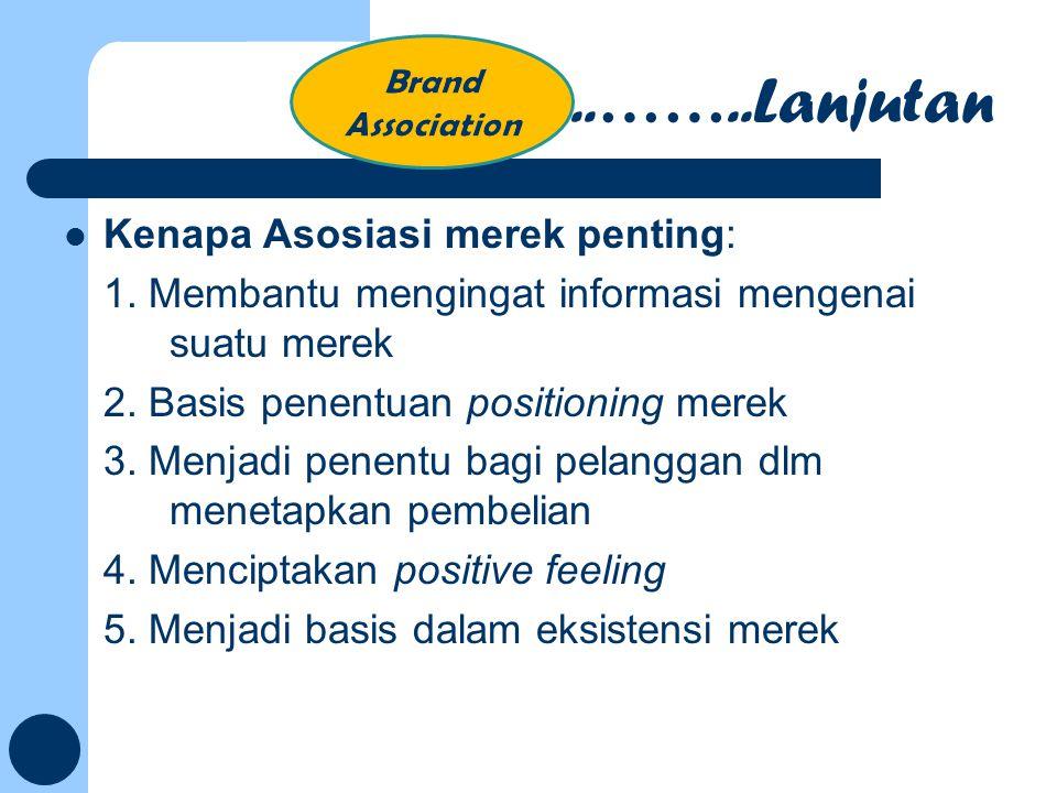 Kenapa Asosiasi merek penting: 1. Membantu mengingat informasi mengenai suatu merek 2. Basis penentuan positioning merek 3. Menjadi penentu bagi pelan
