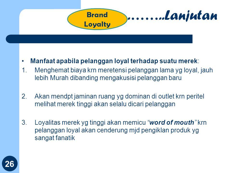 Manfaat apabila pelanggan loyal terhadap suatu merek: 1.Menghemat biaya krn meretensi pelanggan lama yg loyal, jauh lebih Murah dibanding mengakusisi