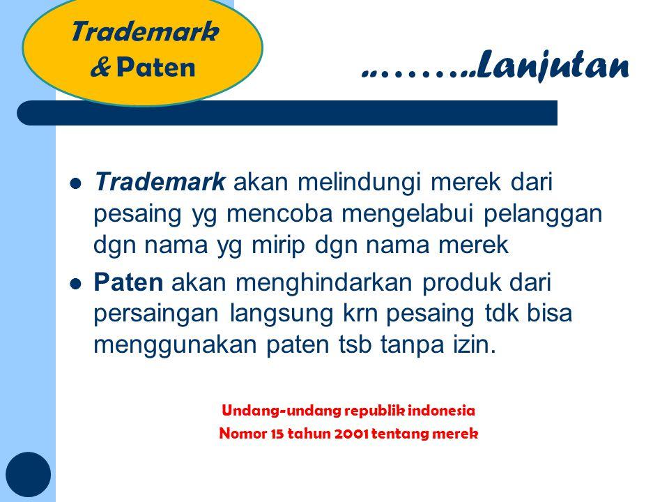 Trademark akan melindungi merek dari pesaing yg mencoba mengelabui pelanggan dgn nama yg mirip dgn nama merek Paten akan menghindarkan produk dari per
