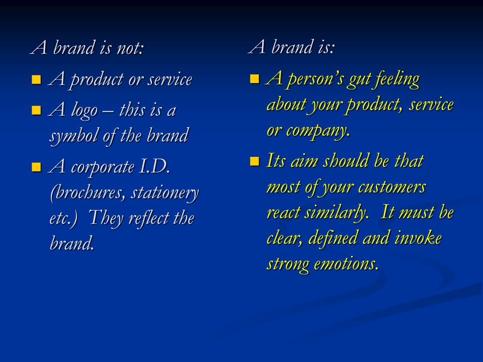A brand is not: A product or service A product or service A logo – this is a symbol of the brand A logo – this is a symbol of the brand A corporate I.