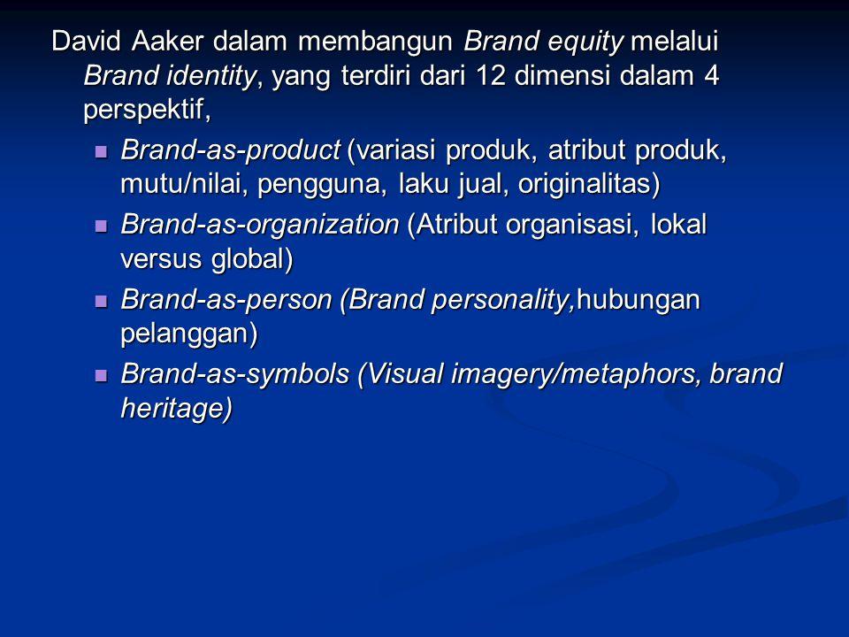 David Aaker dalam membangun Brand equity melalui Brand identity, yang terdiri dari 12 dimensi dalam 4 perspektif, Brand-as-product (variasi produk, at