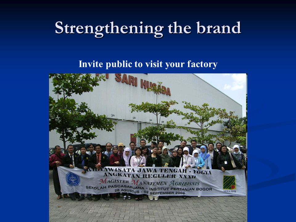 Strengthening the brand Invite public to visit your factory