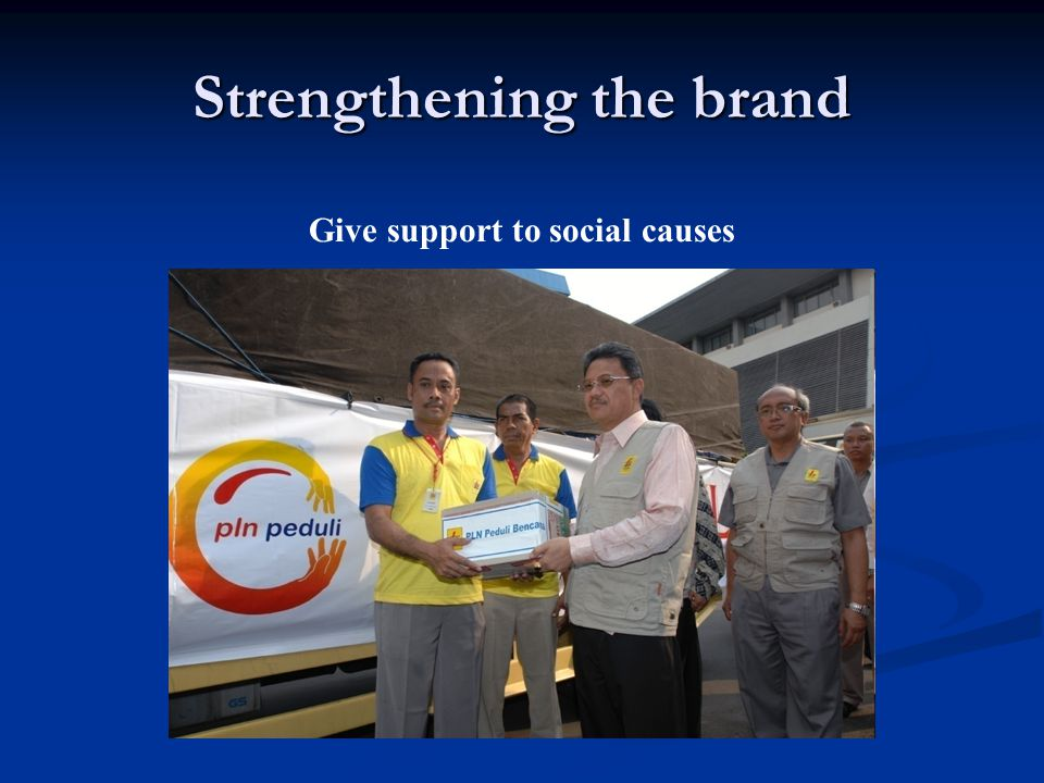 Strengthening the brand Give support to social causes