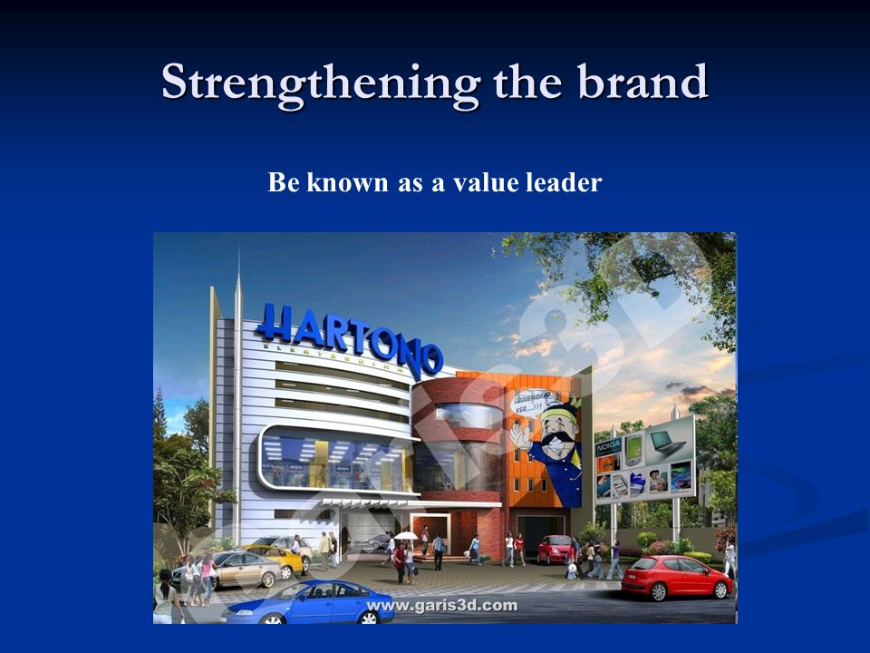 Strengthening the brand Be known as a value leader