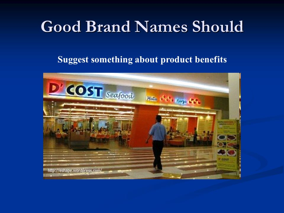 Good Brand Names Should Suggest something about product benefits