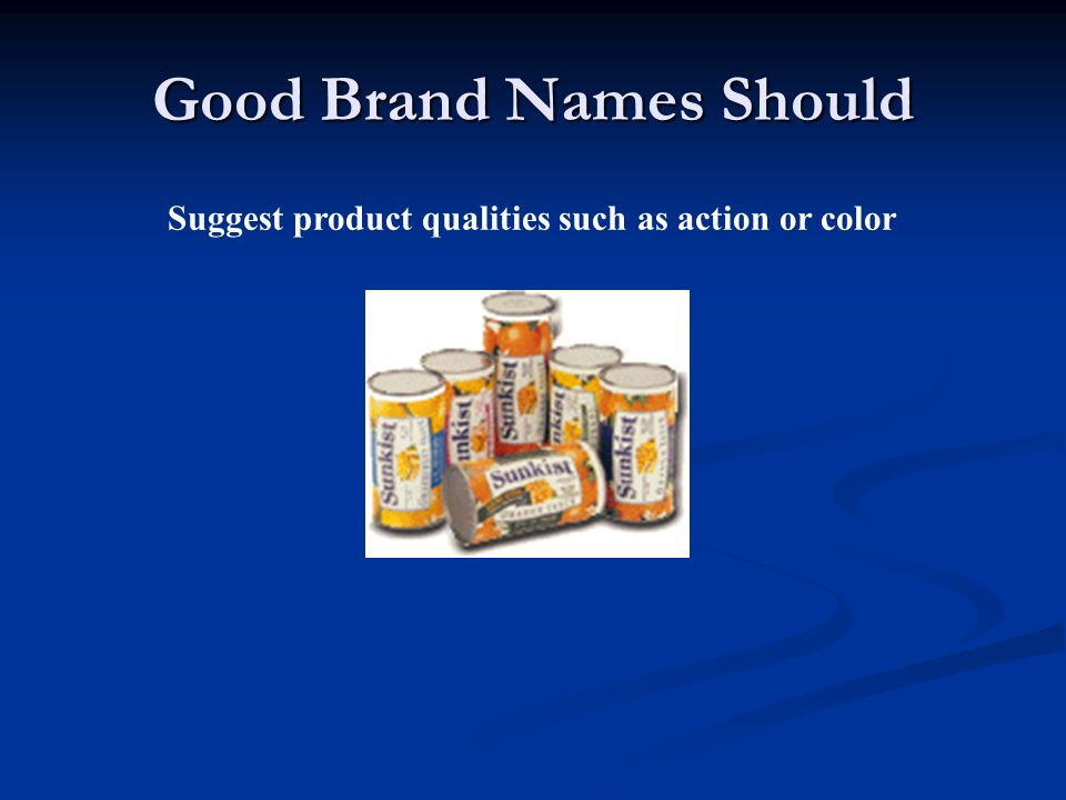Good Brand Names Should Suggest product qualities such as action or color