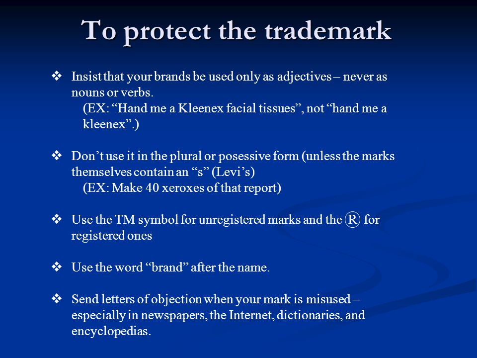 """To protect the trademark  Insist that your brands be used only as adjectives – never as nouns or verbs. (EX: """"Hand me a Kleenex facial tissues"""", not"""