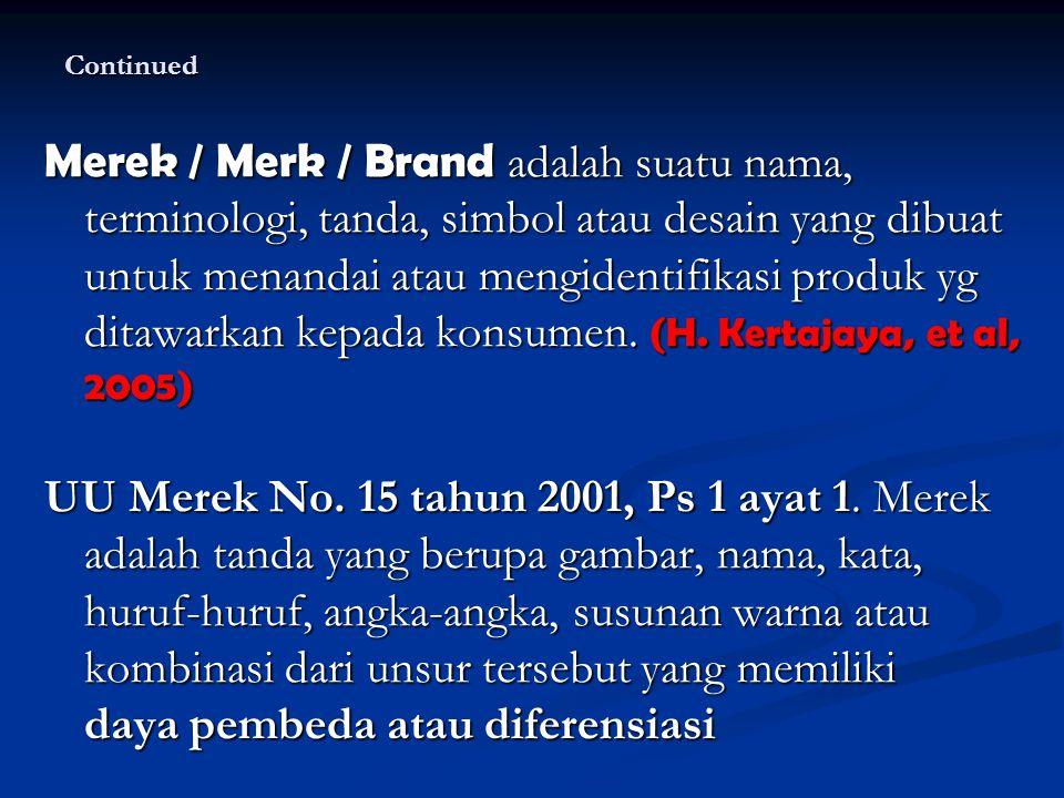Continued UU Merek No. 15 tahun 2001, Ps 1 ayat 1. Merek adalah tanda yang berupa gambar, nama, kata, huruf-huruf, angka-angka, susunan warna atau kom