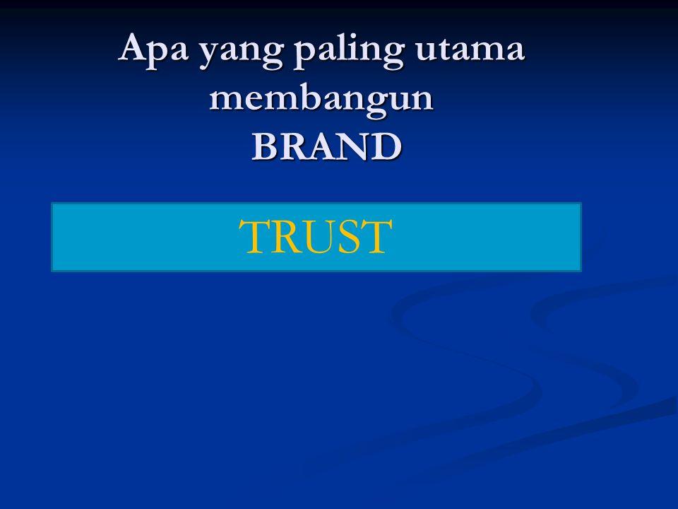 Apa yang paling utama membangun BRAND TRUST