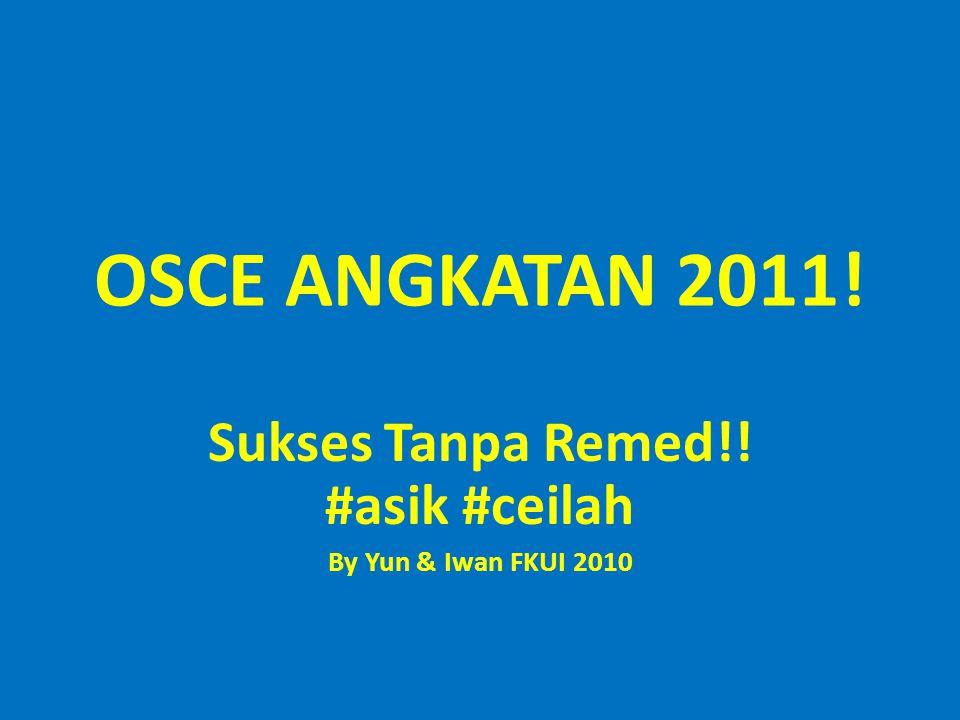 OSCE ANGKATAN 2011! Sukses Tanpa Remed!! #asik #ceilah By Yun & Iwan FKUI 2010